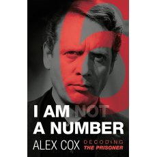 I Am (Not) A Number Decoding The Prisoner Alex Cox