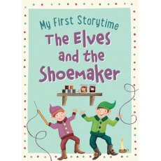 The Elves & The Shoemaker My First Storytime