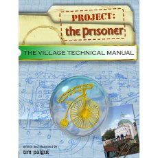 The Prisoner - The Village Technical Manual by Tim Palgut