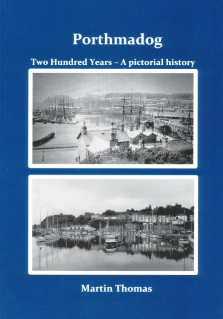 Porthmadog Two Hundred Years Pictoral History