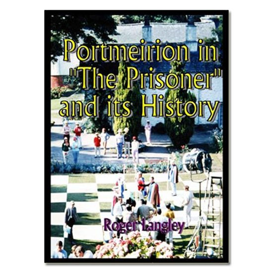 The Prisoner Portmeirion in 'The Prisoner' and its History by Roger Langley