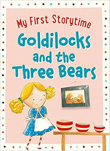 Goldilocks & The Three Bears My First Storytime