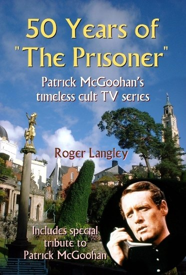 The Prisoner 50 Years Of The Prisoner by Roger Langley